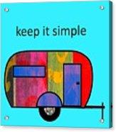 Keep It Simple Acrylic Print