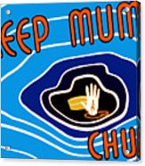 Keep Mum Chum Acrylic Print by War Is Hell Store