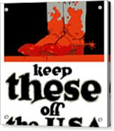 Keep These Off The Usa - Ww1 Acrylic Print