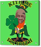 Kith Me I'm Irith Funny Novelty Mike Tyson Inspired Design For St Patrick's Day Acrylic Print