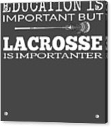 Lacrosse Is Importanter Than Education Acrylic Print