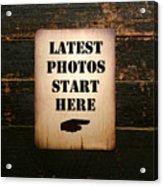 Latest Photos Start Here Acrylic Print