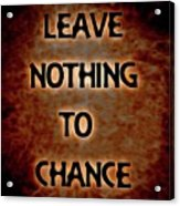 Leave Nothing To Chance Acrylic Print