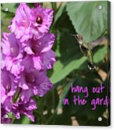Lessons From Nature - Hang Out In The Garden Acrylic Print