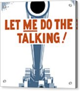 Let Me Do The Talking Acrylic Print