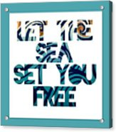 Let The Sea Set You Free Acrylic Print