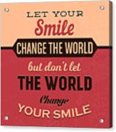 Let Your Smile Change The World Acrylic Print