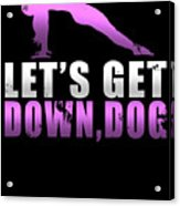Lets Get Down Dog Acrylic Print