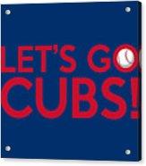 Let's Go Cubs Acrylic Print
