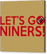 Let's Go Niners Acrylic Print