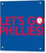Let's Go Phillies Acrylic Print