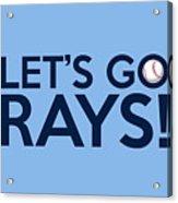 Let's Go Rays Acrylic Print