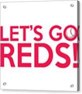 Let's Go Reds Acrylic Print