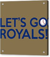 Let's Go Royals Acrylic Print