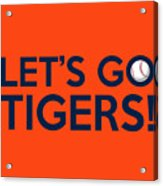 Let's Go Tigers Acrylic Print