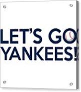 Let's Go Yankees Acrylic Print
