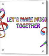Let's Make Music Together - White Acrylic Print