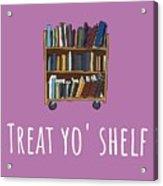 Librarian Card - Librarian Birthday Card - Treat Yo' Shelf - Library Greeting Card Card Acrylic Print