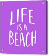 Life Is A Beach White Ink Tee Acrylic Print