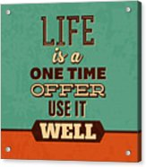 Life Is A One Time Offer Acrylic Print