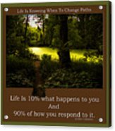 Life Is Knowing When To Change Paths Acrylic Print