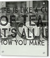 Life Is Like A Cup Of Tea Acrylic Print
