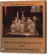Life Is More Than Chemicals Acrylic Print