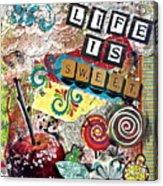 Life Is Sweet Acrylic Print