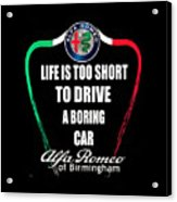 Life Is Too Short With Boring Car Acrylic Print