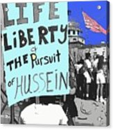 Life Liberty Pursuit Of Hussein Pro Desert Storm Rally Tucson Arizona 1991-2008 Acrylic Print