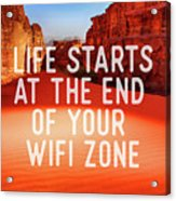 Life Starts At The End Of Your Wifi Zone Acrylic Print