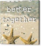 Life's Better Together Starfish Acrylic Print