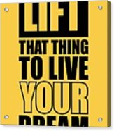 Lift That Thing To Live Your Dream Quotes Poster Acrylic Print