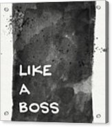 Like A Boss- Black And White Art By Linda Woods Acrylic Print