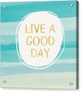 Live A Good Day- Art By Linda Woods Acrylic Print