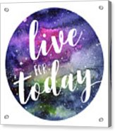 Live For Today Galaxy Watercolor Typography  Acrylic Print