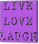 Live Love Laugh Acrylic Print