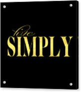 Live Simply Black Gold Acrylic Print