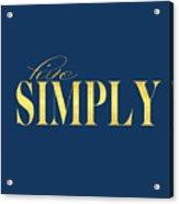 Live Simply Acrylic Print