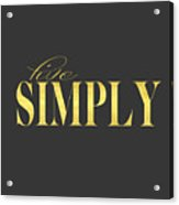 Live Simply Gold Gray Acrylic Print
