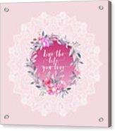 Live The Life You Love   Acrylic Print