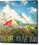 Live The Life You've Imagined Acrylic Print