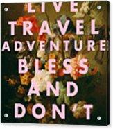 Live Travel Adventure Bless Quote Print Acrylic Print