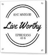 Live Worthy Acrylic Print