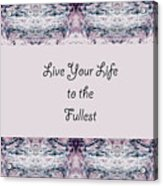 Live Your Life To The Fullest Acrylic Print