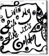 Livin My Life Like It's Golden Acrylic Print