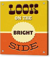 Look On The Bright Side Acrylic Print
