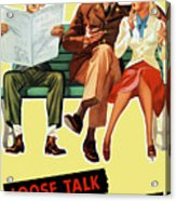 Loose Talk Can Cost Lives - World War Two Acrylic Print