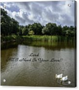Lord Al I Need Is Your Love Acrylic Print