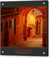 Love Finds Me Wherever I Go Acrylic Print